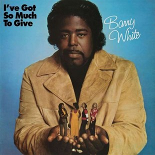 BARRY WHITE - IVE GOT SO MUCH TO GIVE (AMBALAJINDA)