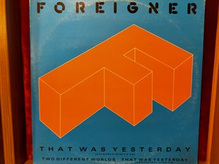 Foreigner ‎– That Was Yesterday