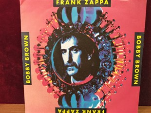 FRANK ZAPPA - BOBBY BROWN GOES DOWN / I HAVE BEEN IN YOU